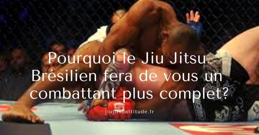 Pourquoi le Jiu Jitsu Brésilien fera de vous un combattant plus complet_
