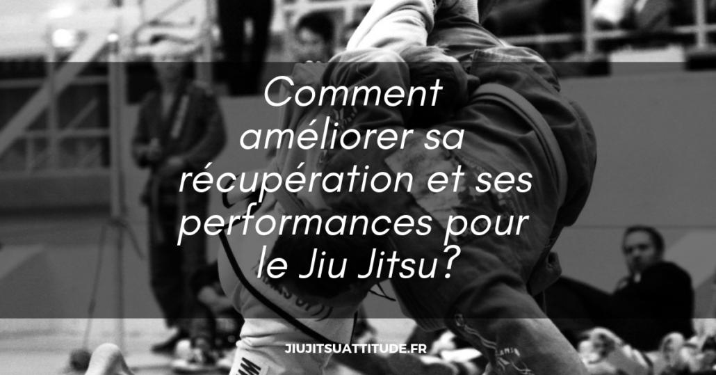 Comment améliorer sa récupération et ses performances pour le Jiu Jitsu_